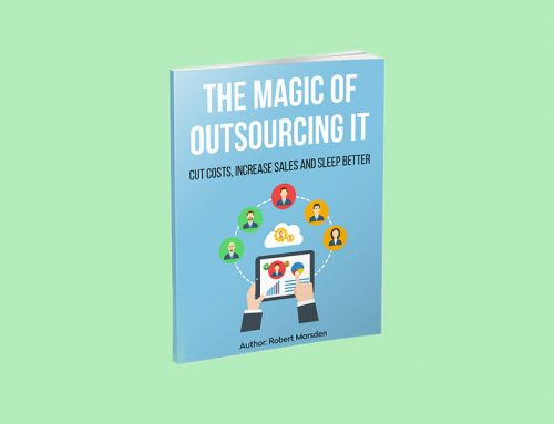 Cut Costs, Increase Sales and Sleep Better – The Magic of Outsourcing IT